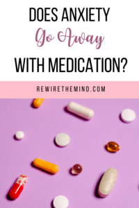 does anxiety go away with medication